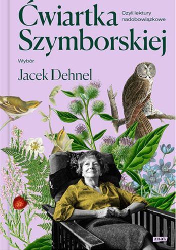Okładka książki Ćwiartka Szymborskiej, czyli lektury nadobowiązkowe. Wybór Jacek Dehnel Jacek Dehnel,Wisława Szymborska
