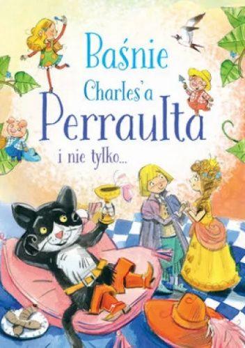 Okładka książki Baśnie Charles'a Perraulta i nie tylko Charles Perrault