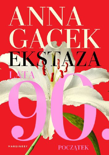Okładka książki Ekstaza. Lata 90. Początek Anna Gacek