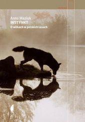Okładka książki Instynkt. O wilkach w polskich lasach