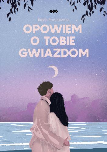 Okładka książki Opowiem o tobie gwiazdom Edyta Prusinowska