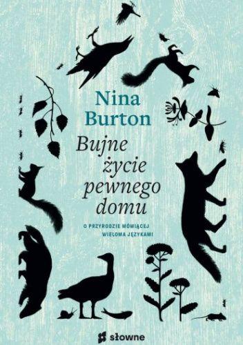 Okładka książki Bujne życie pewnego domu. O przyrodzie mówiącej wieloma językami Nina Burton