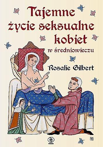 Okładka książki Tajemne życie seksualne kobiet w średniowieczu Rosalie Gilbert