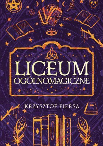 Okładka książki Liceum Ogólnomagiczne Krzysztof Piersa