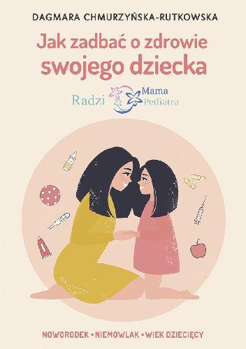 Okładka książki Jak zadbać o zdrowie swojego dziecka Dagmara Chmurzyńska-Rutkowska