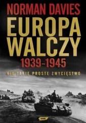 Okładka książki Europa walczy 1939-1945. Nie takie proste zwycięstwo Norman Davies