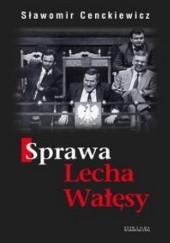 Okładka książki Sprawa Lecha Wałęsy Sławomir Cenckiewicz