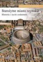 Okładka książki Starożytne miasto rzymskie. Historia i życie codzienne Livio Zerbini