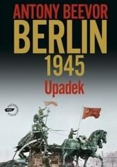 Okładka książki Berlin 1945. Upadek Antony Beevor