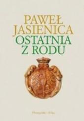 Okładka książki Ostatnia z rodu Paweł Jasienica