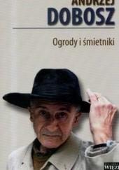 Okładka książki Ogrody i śmietniki Andrzej Dobosz