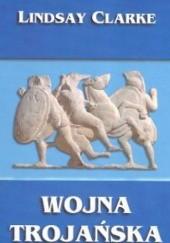 Okładka książki Wojna trojańska Lindsay Clarke