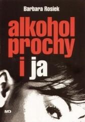 Okładka książki Alkohol, prochy i ja Barbara Rosiek