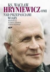 Okładka książki Nad przepaściami wiary Wacław Hryniewicz,Elżbieta Adamiak,Józef Majewski