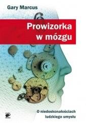 Okładka książki Prowizorka w mózgu. O niedoskonałościach ludzkiego umysłu Gary Marcus