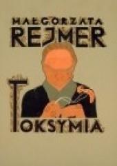Okładka książki Toksymia Małgorzata Rejmer