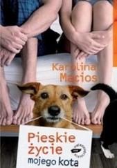 Okładka książki Pieskie życie mojego kota Karolina Macios