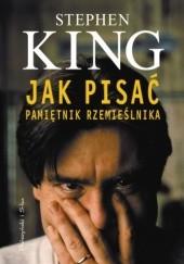 Okładka książki Jak pisać. Pamiętnik rzemieślnika Stephen King