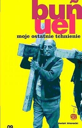 Okładka książki Moje ostatnie tchnienie Luis Buñuel