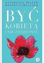 Okładka książki Być kobietą i nie zwariować. Opowieści psychoterapeutyczne Katarzyna Miller,Monika Pawluczuk