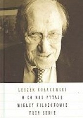 Okładka książki O co nas pytają wielcy filozofowie. Trzy serie Leszek Kołakowski