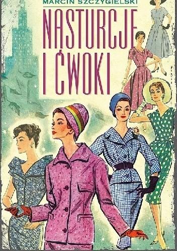 Okładka książki Nasturcje i ćwoki Marcin Szczygielski