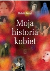 Okładka książki Moja historia kobiet Michelle Perrot