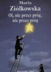 Okładka książki Oj, nie przez próg, nie przez próg Maria Ziółkowska