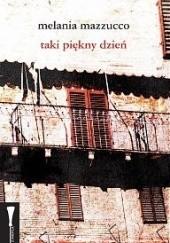 Okładka książki Taki piękny dzień Melania Mazzucco