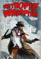 Okładka książki Na tropie wampira Mike Resnick
