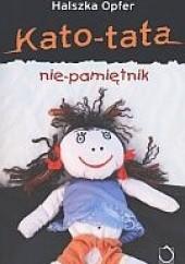 Okładka książki Kato-tata. Nie-pamiętnik Halszka Opfer