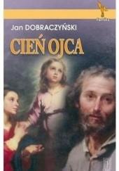 Okładka książki Cień Ojca Jan Dobraczyński