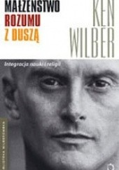 Okładka książki Małżeństwo rozumu z duszą Ken Wilber