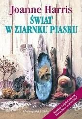 Okładka książki Świat w ziarnku piasku Joanne Harris