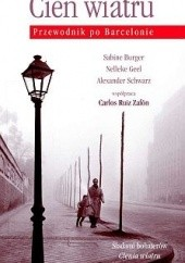 Okładka książki Cień wiatru. Przewodnik po Barcelonie Nelleke Geel,Sabine Burger,Alexander Schwarz