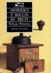 Okładka książki Opowieści z Moulin du Bruit William Wharton