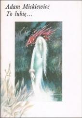 Okładka książki To lubię... Adam Mickiewicz