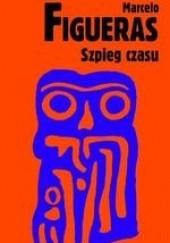 Okładka książki Szpieg czasu Marcelo Figueras