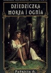Okładka książki Dziedziczka morza i ognia Patricia A. McKillip