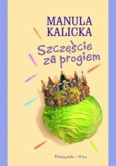 Okładka książki Szczęście za progiem Manula Kalicka