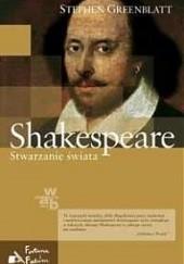 Okładka książki Shakespeare. Stwarzanie świata Stephen Greenblatt