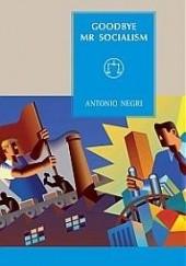 Okładka książki Goodbye, Mr Socialism Antonio Negri
