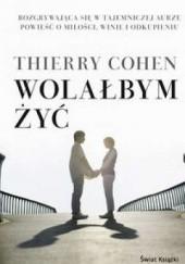 Okładka książki Wolałbym żyć Thierry Cohen