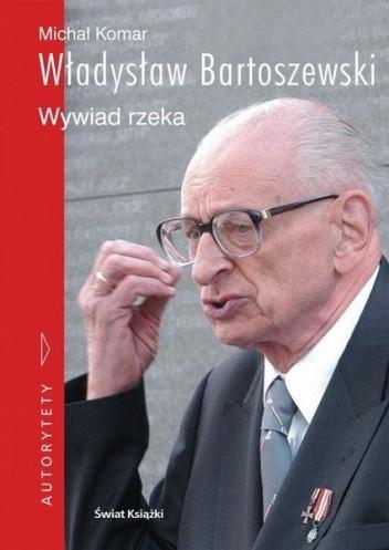 Okładka książki Władysław Bartoszewski. Wywiad rzeka Władysław Bartoszewski,Michał Komar