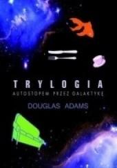 Okładka książki Trylogia. Autostopem przez galaktykę Douglas Adams