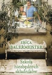 Okładka książki Szkoła niezbędnych składników Erica Bauermeister