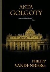 Okładka książki Akta Golgoty Philipp Vandenberg