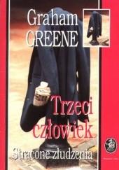 Okładka książki Trzeci człowiek. Stracone złudzenia Graham Greene