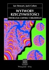 Okładka książki Wytwory rzeczywistości. Ewolucja umysłu ciekawego Jack Cohen,Ian Stewart