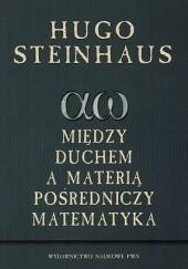 Okładka książki Między duchem a materią pośredniczy matematyka Hugo Steinhaus